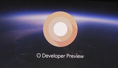 Android 8.0正式发布时间推迟原因   安卓8.0为什么延时推送